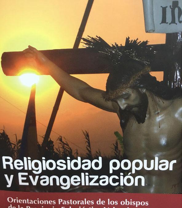 Orientaciones sobre religiosidad popular en la Provincia Eclesiástica Por Antonio Díaz Tortajada. Presidente de la comisión diocesana de Religiosidad Popular