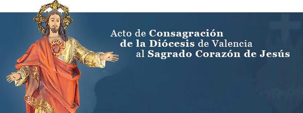 """El Cardenal renueva la consagración de Valencia al Sagrado Corazón de Jesús Para invitar al """"compromiso por la santidad"""""""